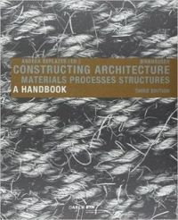 Constructing Architecture Materials, Processes, Structures a Handbook