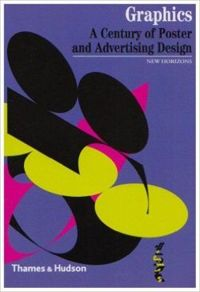 Graphics: A Century of Poster and Advertising Design