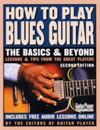 How to Play Blues Guitar The Basics and Beyond: Lessons & Tips from the Great Players