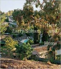 Larry Sultan Here and Home