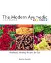 The Modern Ayurvedic Cookbook Healthful, Healing Recipes for Life