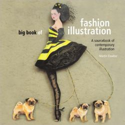 Big Book of Fashion Illustration A Sourcebook of Contemporary Illustration