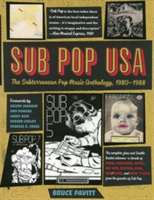 Sub Pop USA The Subterranean Pop Music Anthology, 1980-1988