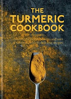 The Turmeric Cookbook: Discover the health benefits and uses of turmeric with 50 delicious recipes