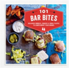 101 Bar Bites Delicious Nibbles, Snacks and Small Plates to Complement Your Drinks