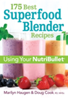 175 Best Superfood Blender Recipes Revitalizing Smoothies & More Using Your Nutribullet