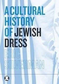 A Cultural History of Jewish Dress (Dress, Body, Culture)