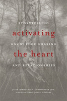 Activating the Heart Storytelling, Knowledge Sharing & Relationship