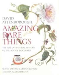 Amazing Rare Things: Art of Natural History in Age of Discovery