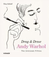 Andy Warhol: Drag & Draw. The Unknown Fifties