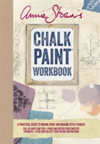 Annie Sloan's Chalk Paint (R) Workbook A Practical Guide to Mixing Paint and Making Style Choices