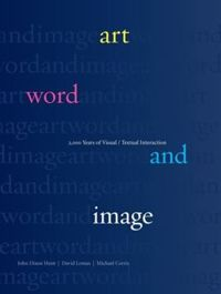 Art, Word and Image: 2,000 Years of Visual/Textual Interaction