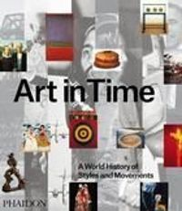 Art in Time A World History of Styles and Movements