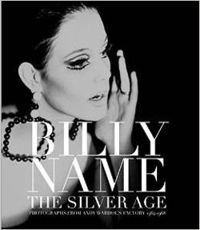 Billy Name: The Silver Age Black and White Photographs from Andy Warhol's Factory