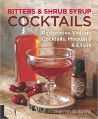 Bitters and Shrub Syrup Cocktails: Restorative Vintage Cocktails, Mocktails, and Elixirs