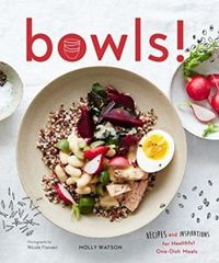 Bowls! Recipes and Inspirations for Healthful One-Dish Meals