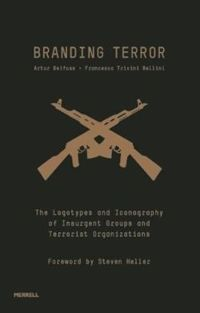 Branding Terror: The Logotypes and Iconography of Insurgent Groups and Terrorist Organizations
