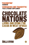 Chocolate Nations Living and Dying for Cocoa in West Africa