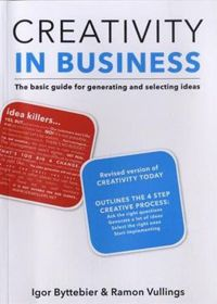 Creativity in Business: The basic guide for generating and selecting ideas