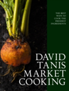 David Tanis Market Cooking Themes and Variations, Ingredient by Ingredient