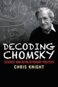 Decoding Chomsky : Science and Revolutionary Politics