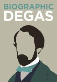 Degas Great Lives in Graphic Form