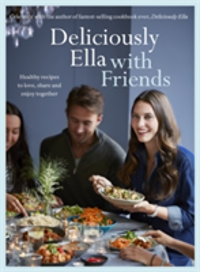 Deliciously Ella with Friends Healthy Recipes to Love, Share and Enjoy Together