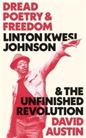 Dread Poetry and Freedom Linton Kwesi Johnson and the Unfinished Revolution