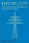 Electri_City The Dusseldorf School of Electronic Music
