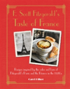 F. Scott Fitzgerald's Taste of France Recipes Inspired by the Cafes and Bars of Fitzgerald's Paris and the Riviera in the 1920s