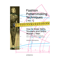 Fashion Patternmaking Techniques Women & Men: How to Make Skirts and Trousers