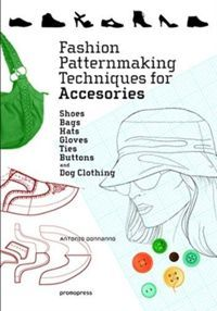 Fashion Patternmaking Techniques for Accessories: Shoes, Bags, Hats, Gloves, Ties, Buttons and Dog Clothing