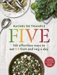Five 150 effortless ways to eat 5+ fruit and veg a day