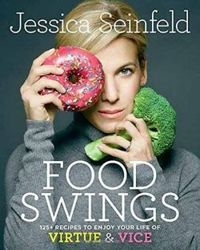 Food Swings: 125+ Recipes to Enjoy Your Life of Virtue and Vice