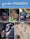 Garden Mosaics 25 Step-by-Step Projects for Your Outdoor Room