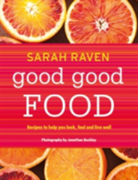 Good Good Food Recipes to Help You Look, Feel and Live Well