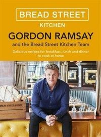 Gordon Ramsay Bread Street Kitchen Delicious recipes for breakfast, lunch and dinner to cook at home