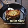 Grilled Cheese Traditional and Inspired Recipes for the Ultimate Toasted Sandwich