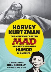 Harvey Kurtzman The Man Who Created Mad and Revolutionized Humor in America