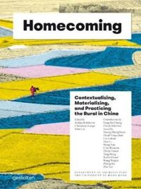 Homecoming Contextualizing, Materializing and Practicing the Rural in China
