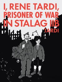 I, Rene Tardi, Prisoner Of War At Stalag Iib Vol. 2 My Return Home