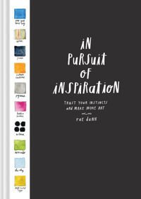 In Pursuit of Inspiration Trust Your Instincts and Make More Art