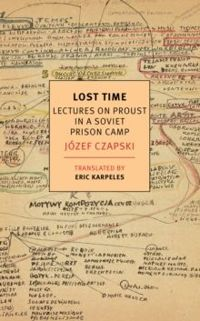 Lost Time: Lectures On Proust In A Soviet Prison Camp. Józef Czapski