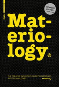 Materiology The Creative Industry's Guide to Materials and Technologies