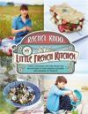 My Little French Kitchen Over 100 recipes from the mountains, market squares and shores of France