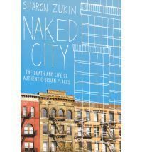 Naked City - The Death and Life of Authentic Urban Places