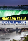 Niagara Falls For Everybody What to See and Enjoy - A Complete Guide