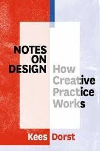 Notes on Design : How Creative Practice Works