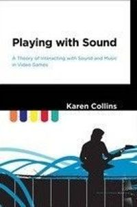 Playing with Sound: A Theory of Interacting with Sound and Music in Video Games