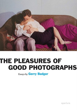 Pleasures of Good Photographs